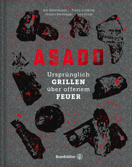 """Buchtipp: """"Asado. Ursprünglich Grillen über offenem Feuer."""" Brandstätter Verlag, 2019, 224 Seiten, 30 Seiten."""